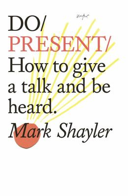 Do Present - How to Give a Talk and Be Heard