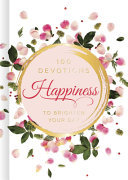 Happiness - 100 Devotions to Brighten Your Day