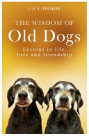The Wisdom of Old Dogs - Lessons in Life, Love and Friendship
