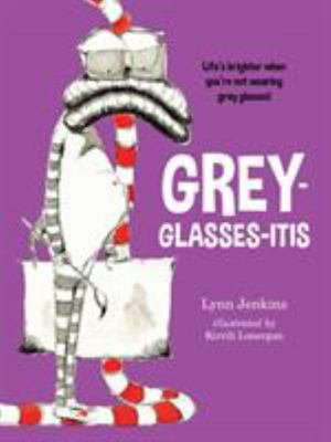Grey-Glasses-itis (Lessons of a LAC #4)