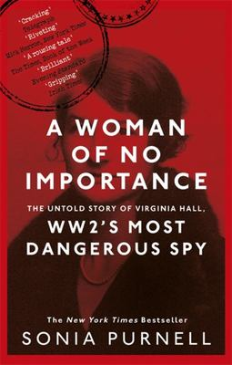 A Woman of No Importance - The Untold Story of Virginia Hall WW2s Most Dangerous Spy