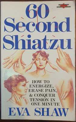 60 Second Shiatzu - How to Energise, Erase Pain and Conquer Tension in One Minute