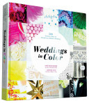 Weddings in Color: 500 Creative Ideas for Designing a Modern Wedding
