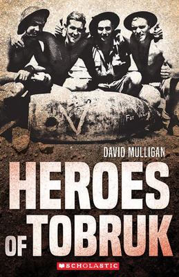 Heroes of Tobruk - My Australian Story (New Edition)