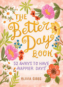 The Better Day Book - 52 Ways to Have Happier Days