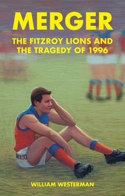 Merger: The Fitzroy Lions and the Tragedy of 1996