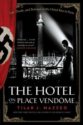 Hotel on Place Vendome: Life, Death, and Betrayal at the Hotel Ritz in Paris