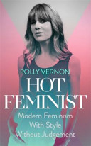 Hot Feminist: Modern Feminsm With Style Without Judgement