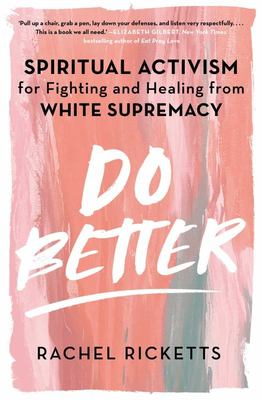 Do Better:  Spiritual Activism for Fighting & Healing from White Supremacy