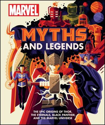 Marvel Myths and Legends: Tales of Mystic Origins, Epic Wonders, Heroic Deeds