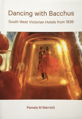 Dancing with Bacchus - South West Victorian Hotels From 1839
