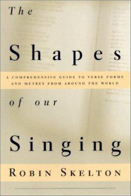 The Shapes of Our Singing - A Comprehensive Guide to Verse Forms and Metres from Around the World