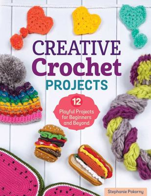 Creative Crochet Projects: 12 Playful Projects for Beginners and Beyond