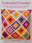 COLOURFUL CROCHET: 35 designs to bring the benefits of colour into your life