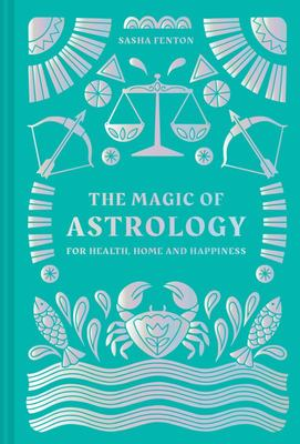 The Magic of Astrology: For Health, Home and Happiness