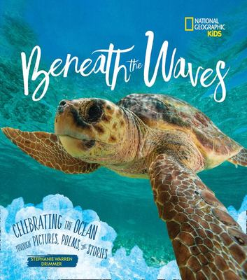 Beneath The Waves: Celebrating The Ocean Through Picture, Poems, And Stories