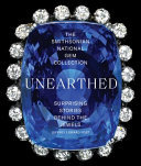 The Smithsonian National Gem Collection--Unearthed - Surprising Stories Behind the Jewels