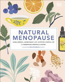 Natural Menopause: Herbal Remedies, Nutrition, Exercise, CBT, HRT, Massage for Perimenopause, Menopause and Beyond