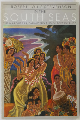 Robert Louis Stevenson in the South Seas - The Marquesas, Paumotus and Gilbert Islands