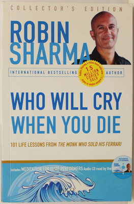 Who Will Cry When You Die - 101 life lessons from the monk who sold his Ferrari