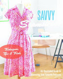 The Savvy Seamstress : An Illustrated Guide to Customizing Your Favorite Patterns