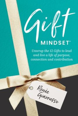 Gift Mindset - Unwrap Your Gifts to Lead and Live a Life of Purpose, Connections and Contribution