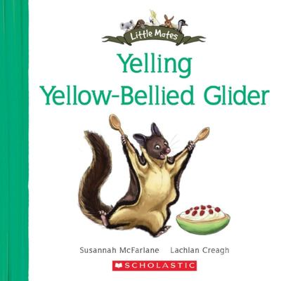 Little Mates: #25 The Yelling Yellow-bellied Glider