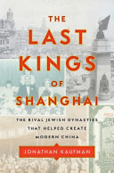 The Last Kings of Shanghai - The Rival Jewish Dynasties That Helped Create Modern China (US HB)