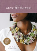 The Art of Wearable Flowers - Enchanting Floral Pieces for Every Occasion Rings, Bracelets, Earrings, Necklaces, and More