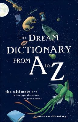 Dream Dictionary from A to Z: The Ultimate A-Z to Interpret the Secrets of Your Dreams