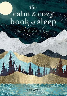 The Calm and Cozy Book of Sleep - Rest + Dream + Live