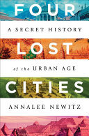 Four Lost Cities - A Secret History of the Urban Age