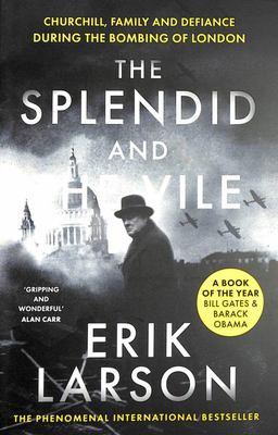 The Splendid and the Vile - A Saga of Churchill, Family, and Defiance During the Blitz