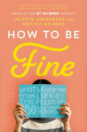 How to Be Fine - What We Learned from Living by the Rules of 50 Self-Help Books