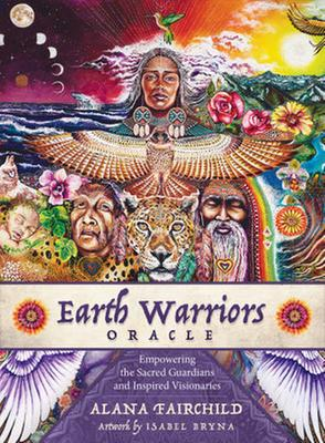Earth Warriors Oracle - Second Edition: Empowering the Sacred Guardian and Inspired Visionaries
