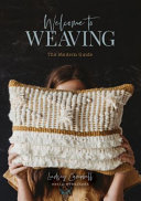Welcome to Weaving - The Modern Guide