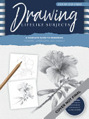 Step-By-Step Studio: Drawing Lifelike Subjects - A Complete Guide to Rendering Flowers, Landscapes, and Animals