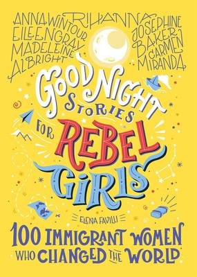 100 Immigrant Women Who Changed the World (Good Night Stories for Rebel Girls #3)