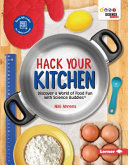 Hack Your Kitchen - Discover a World of Food Fun with Science Buddies ®
