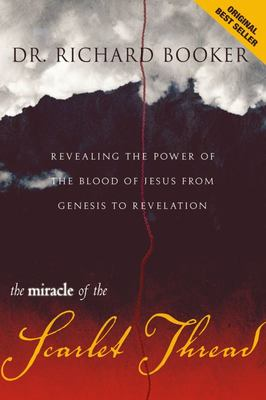 The Miracle of the Scarlet Thread - Revealing the Power of the Blood of Jesus from Genesis to Revelation