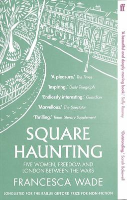 Square Haunting - Five Women, Freedom and London Between the Wars