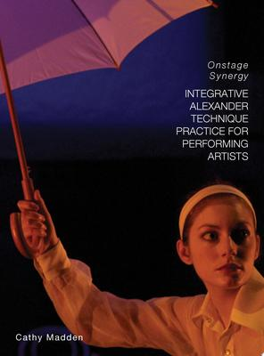 Integrative Alexander Technique Practice for Performing Artists - Onstage Synergy