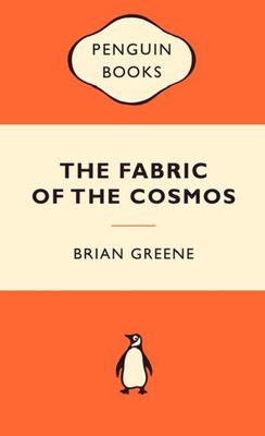 The Fabric of the Cosmos : Space, Time and the Texture of Reality  (Popular Penguin)
