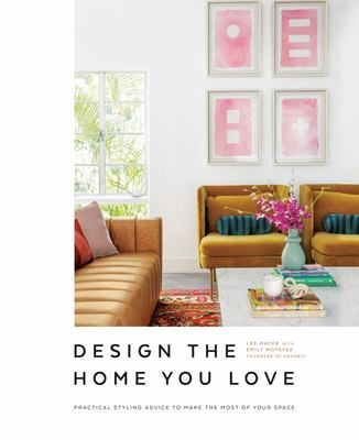 Design the Home You Love: Practical Styling Advice to Make the Most of Your Space
