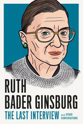 Ruth Bader Ginsburg: the Last Interview - And Other Conversations