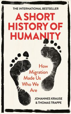 A Short History of Humanity - How Migration Made Us Who We Are
