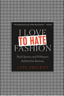I Love to Hate Fashion - Real Quotes and Whispers Behind the Runway