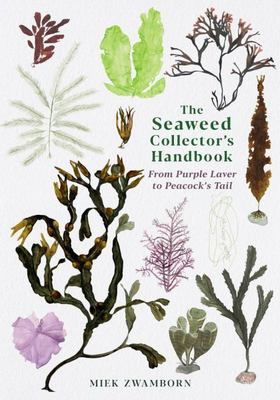 The Seaweed Collector's Handbook - From Purple Laver to Peacock's Tail