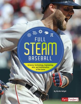 Full STEAM Baseball - Science, Technology, Engineering, Arts, and Mathematics of the Game