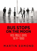 Bus Stops on the Moon: Red Mole Days, 1974-1980